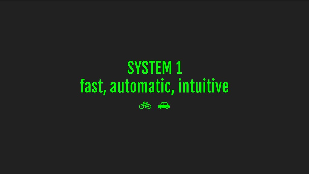 SYSTEM 1 fast, automatic, intuitive