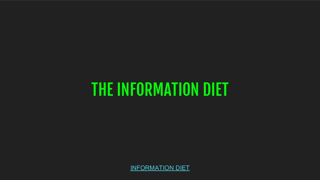 THE INFORMATION DIET INFORMATION DIET