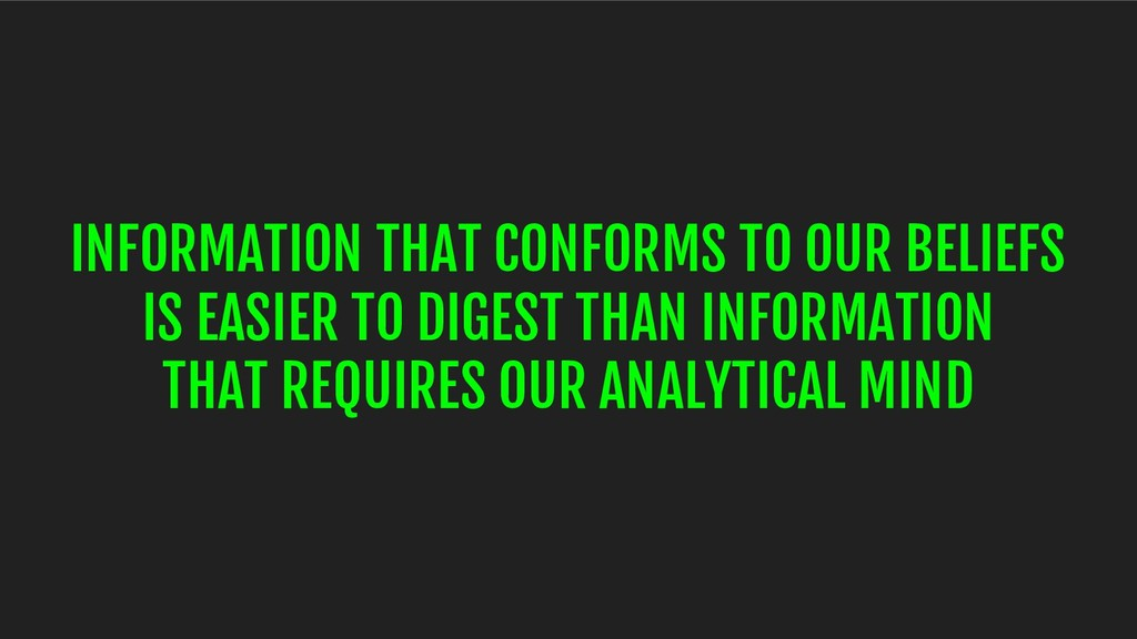 INFORMATION THAT CONFORMS TO OUR BELIEFS IS EAS...