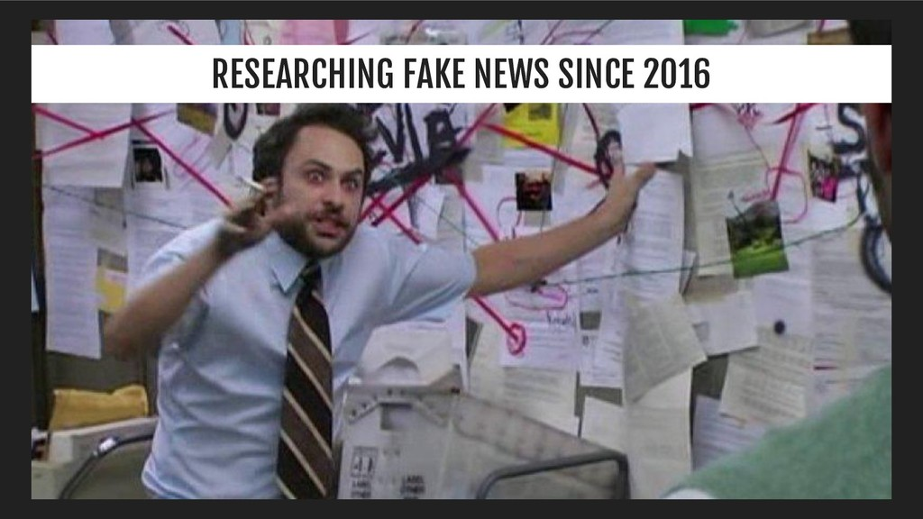 RESEARCHING FAKE NEWS SINCE 2016
