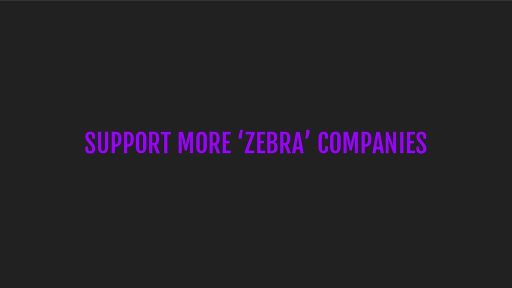 SUPPORT MORE 'ZEBRA' COMPANIES