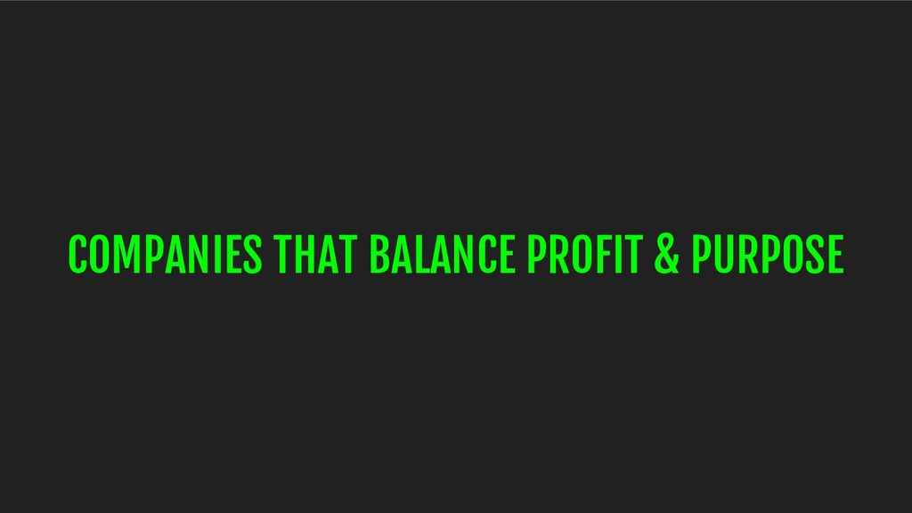COMPANIES THAT BALANCE PROFIT & PURPOSE