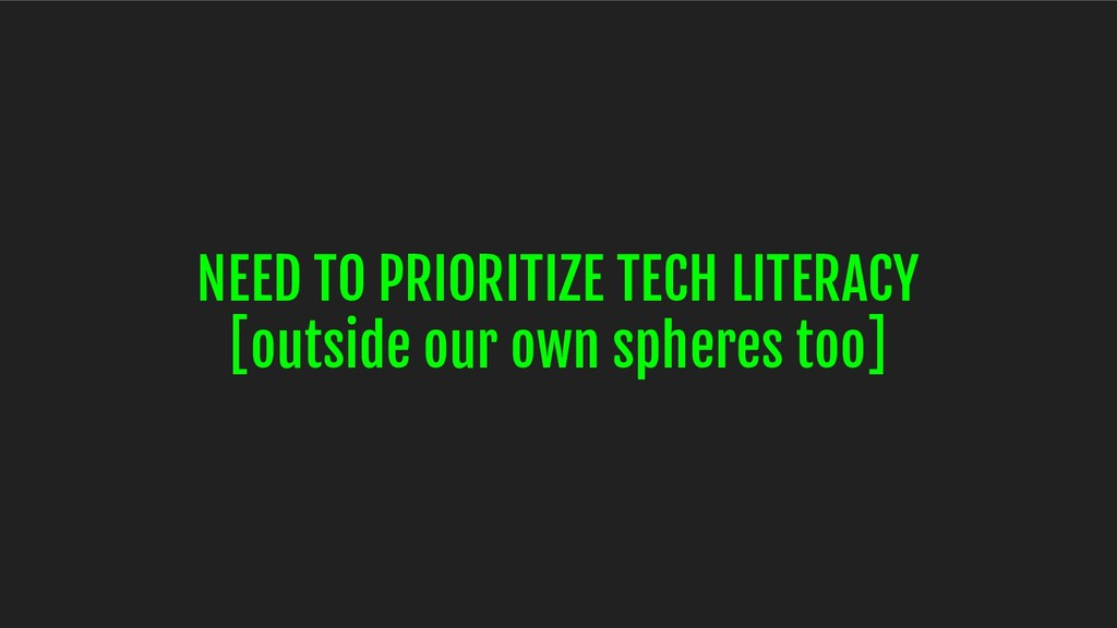 NEED TO PRIORITIZE TECH LITERACY [outside our o...