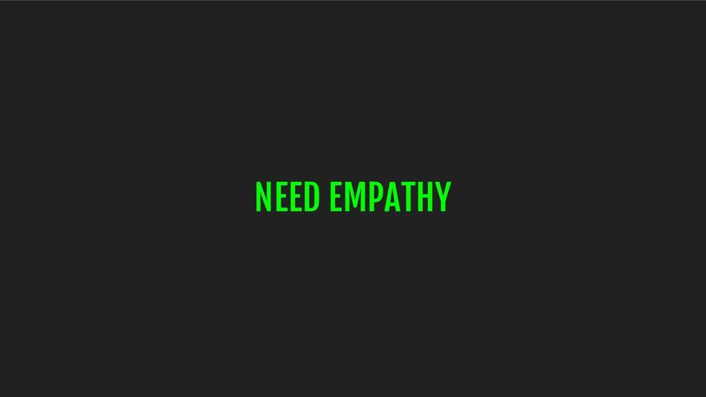 NEED EMPATHY