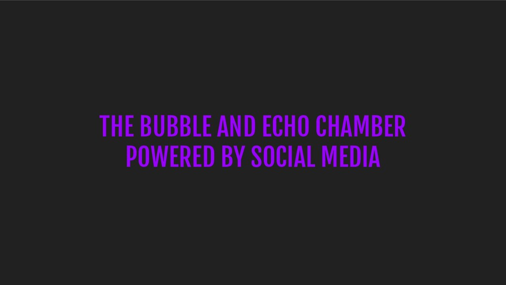 THE BUBBLE AND ECHO CHAMBER POWERED BY SOCIAL M...