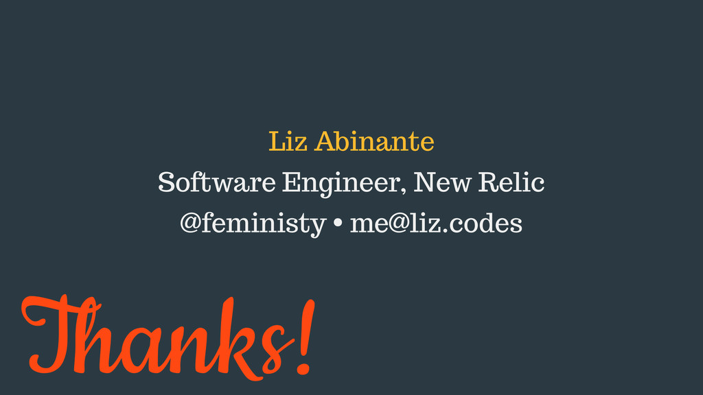 Thanks! Liz Abinante Software Engineer, New Rel...