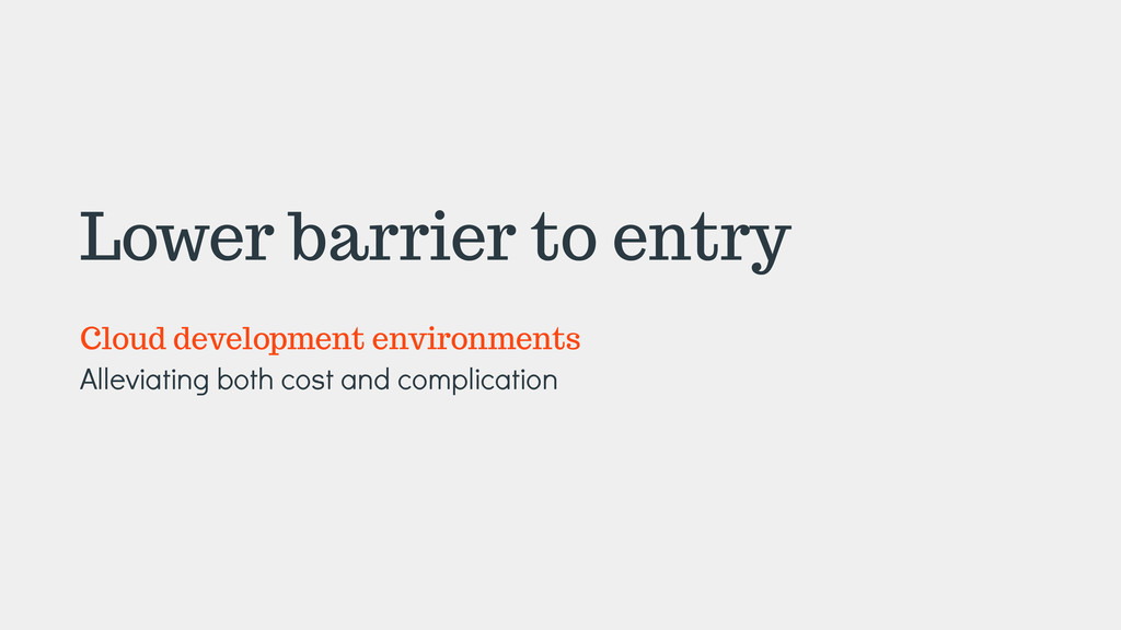 Lower barrier to entry ! Cloud development envi...