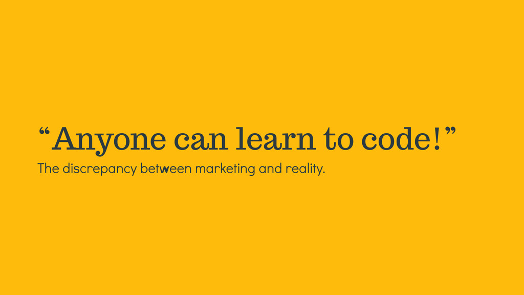 """Anyone can learn to code!"" The discrepancy bet..."