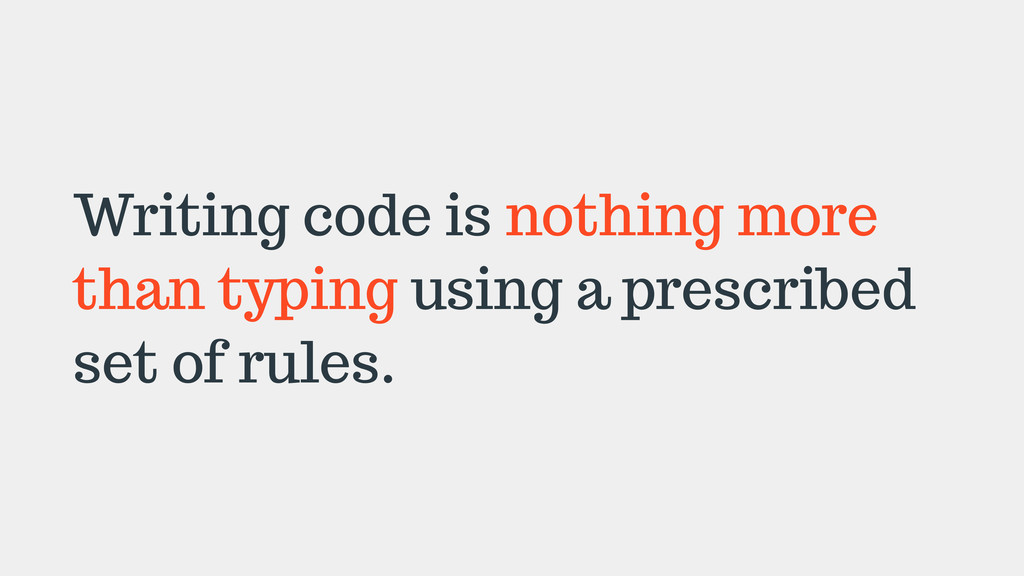 Writing code is nothing more than typing using ...