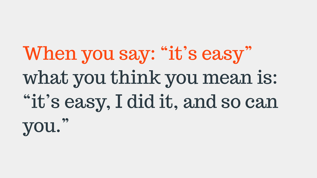 "When you say: ""it's easy"" what you think you me..."
