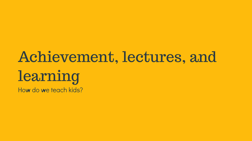 Achievement, lectures, and learning How do we t...