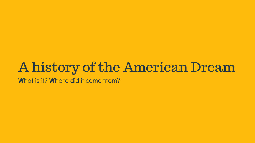 A history of the American Dream What is it? Whe...