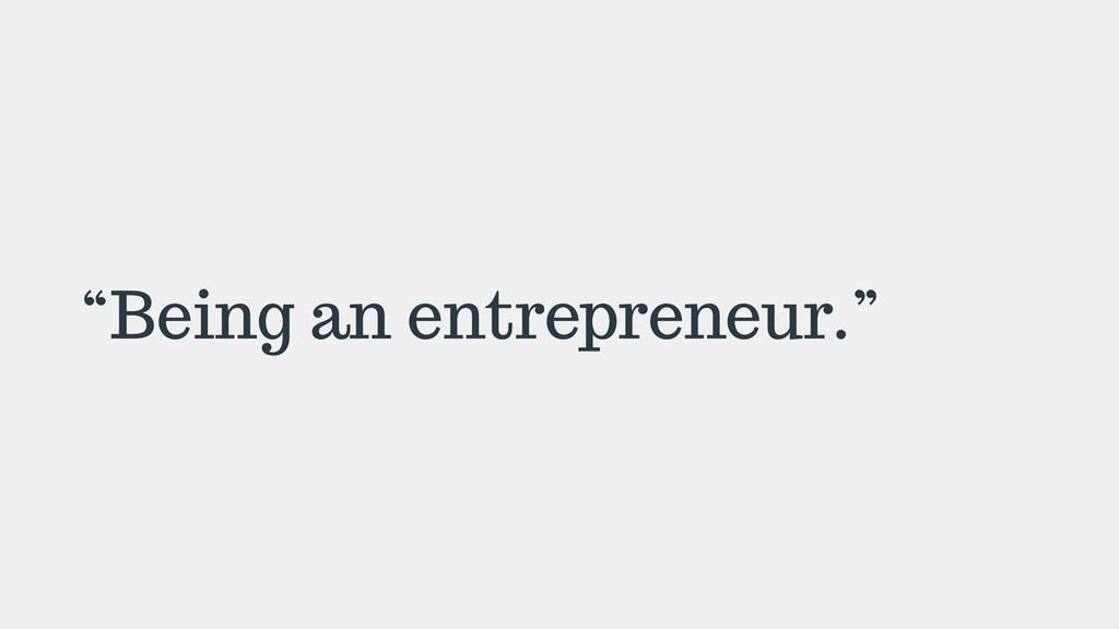 """Being an entrepreneur."""