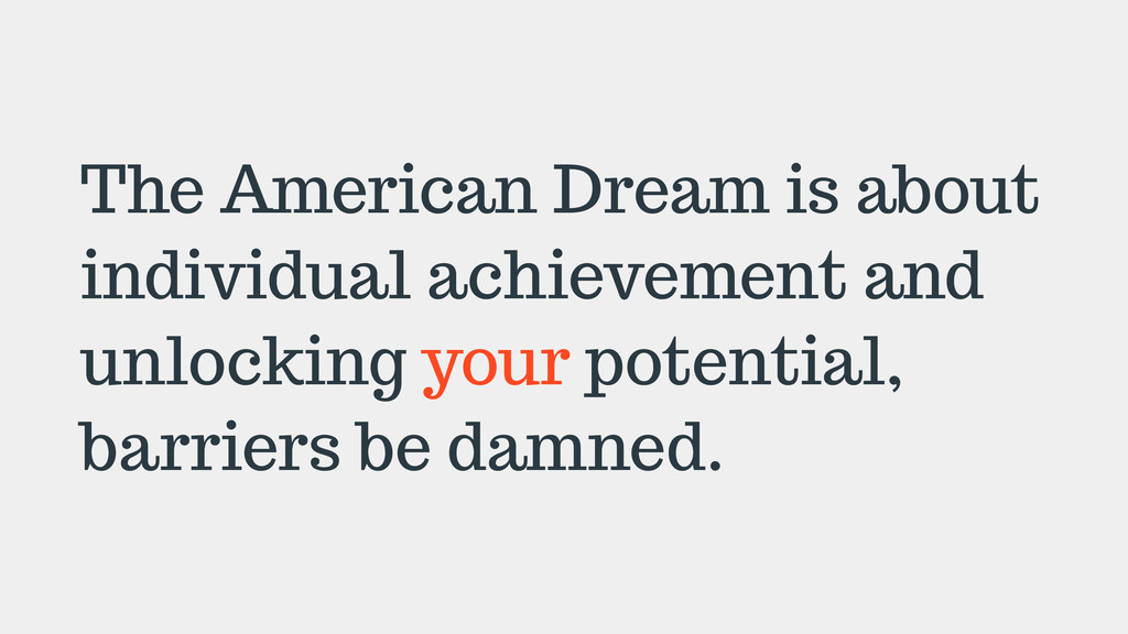 The American Dream is about individual achievem...