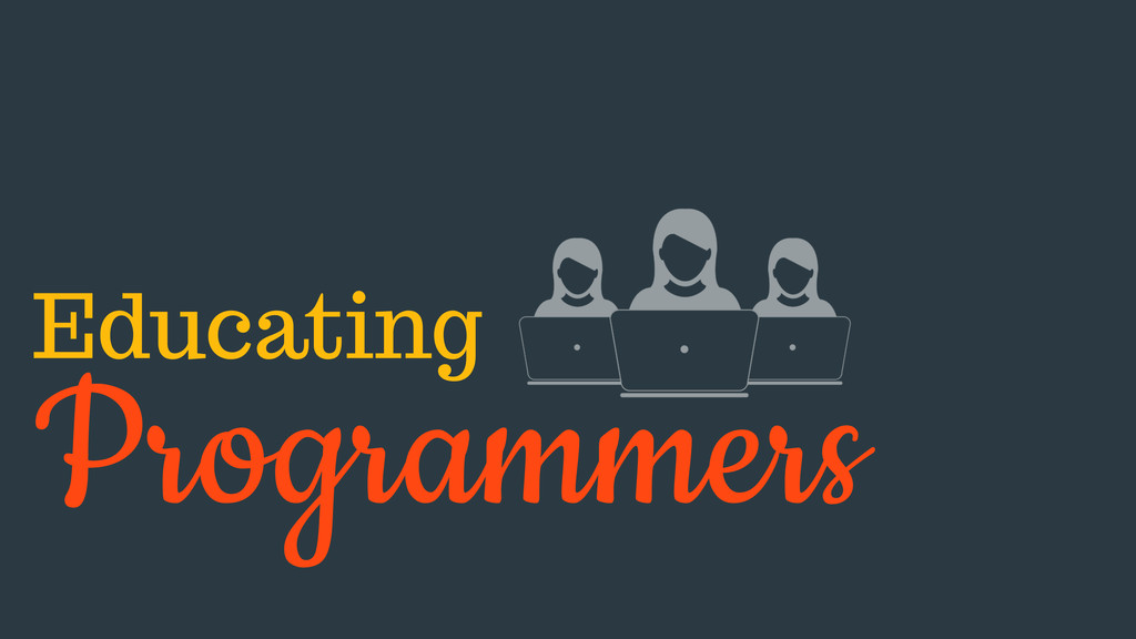 Educating Programmers