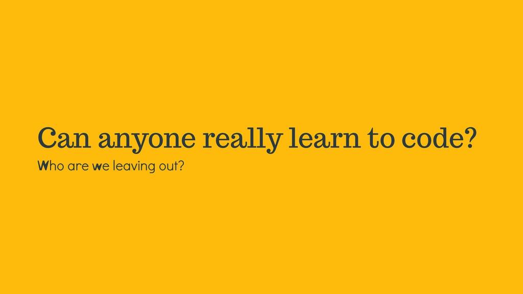 Can anyone really learn to code? Who are we lea...