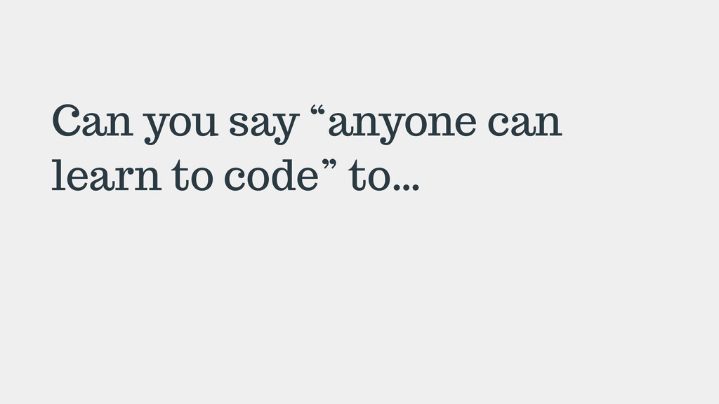 """Can you say """"anyone can learn to code"""" to… !"""