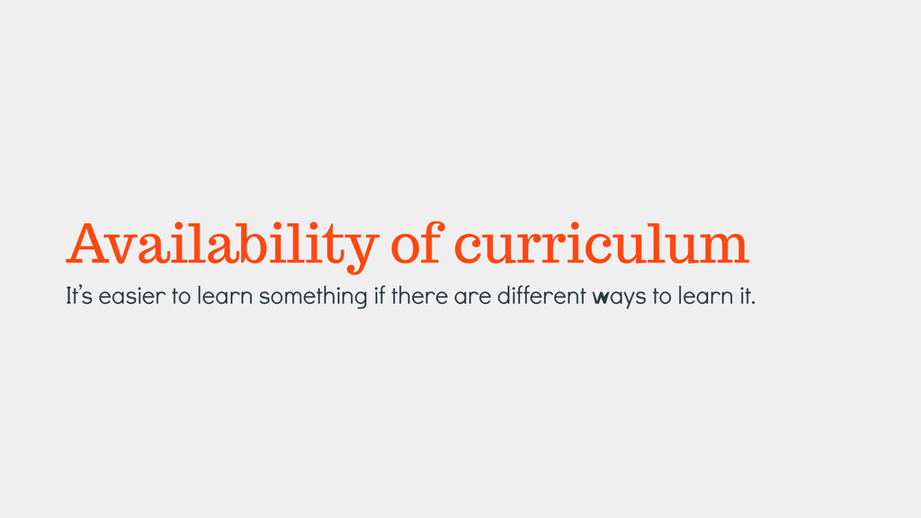 Availability of curriculum It's easier to learn...