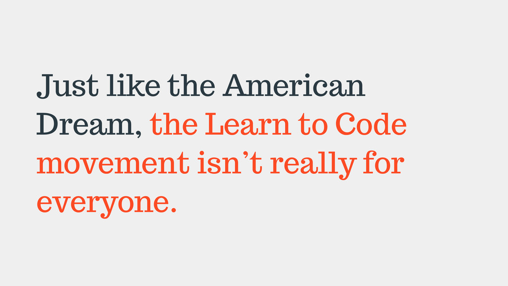 Just like the American Dream, the Learn to Code...