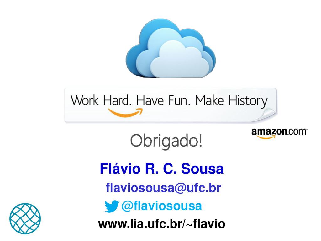 Obrigado! Flávio R. C. Sousa flaviosousa@ufc.br...