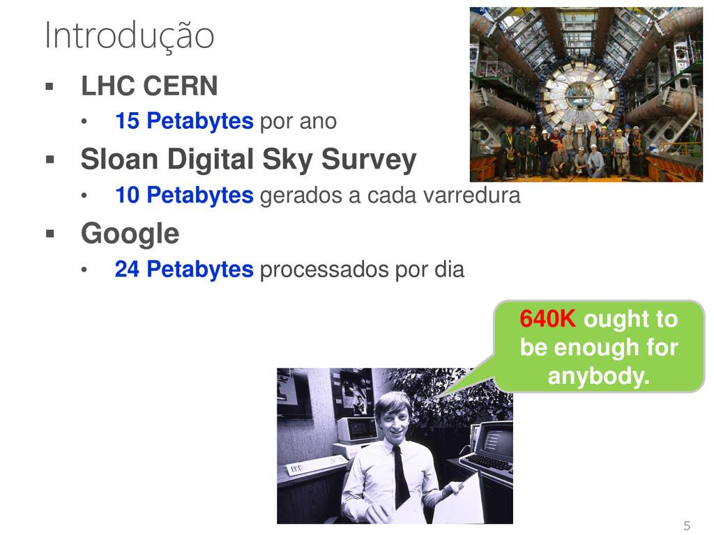5 Introdução  LHC CERN • 15 Petabytes por ano ...