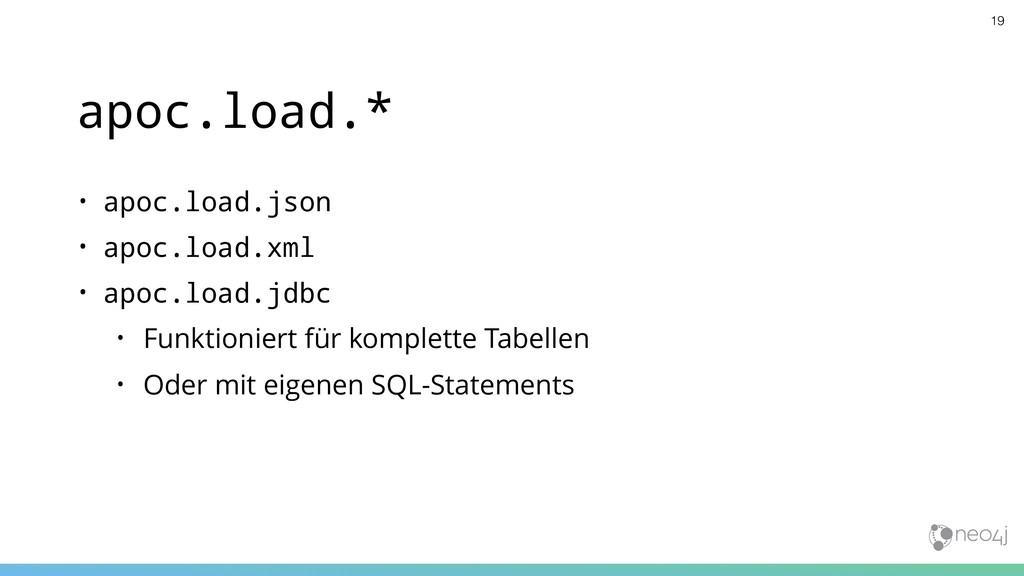 apoc.load.* • apoc.load.json • apoc.load.xml • ...