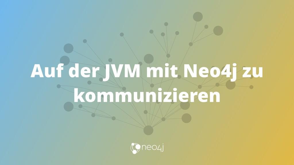 Auf der JVM mit Neo4j zu kommunizieren