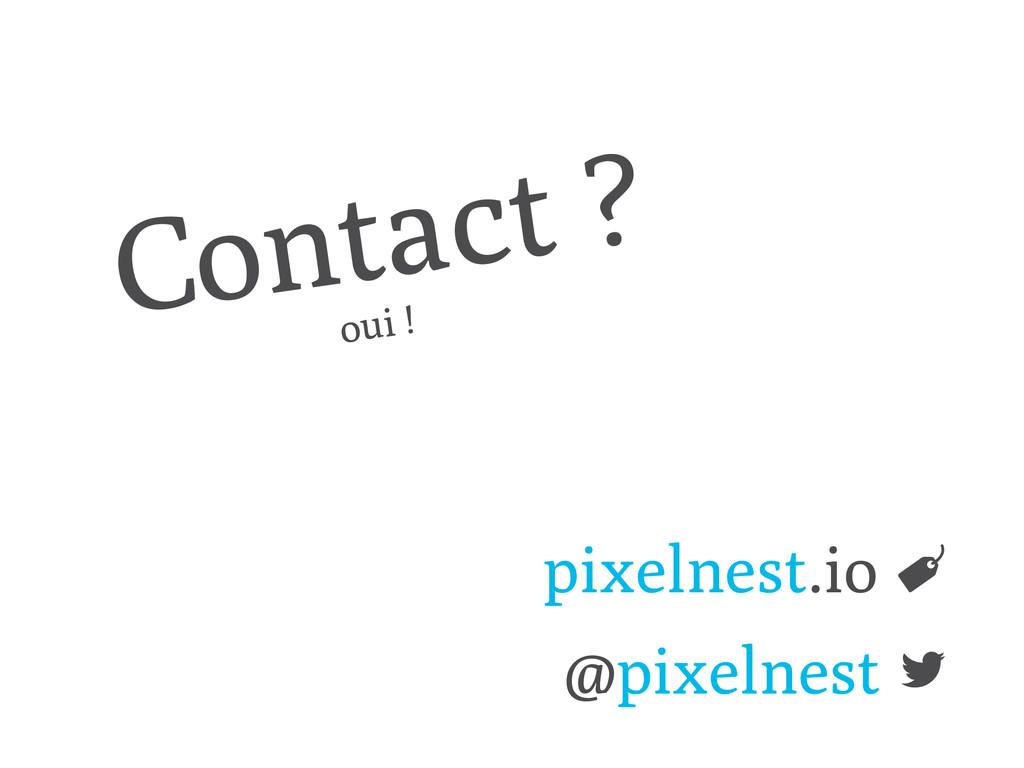 Contact ? pixelnest.io ! @pixelnest ! oui !