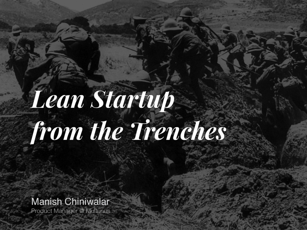 Lean Startup from the Trenches Manish Chiniwala...