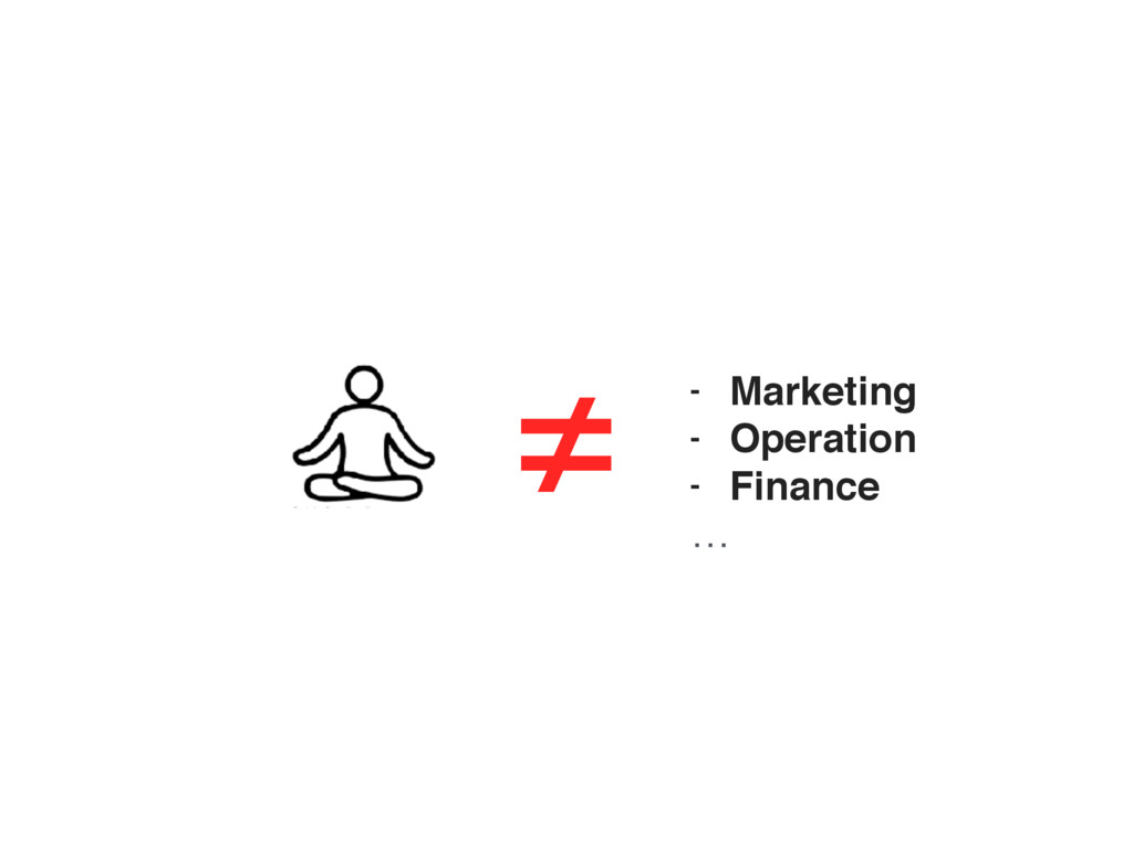≠ - Marketing - Operation - Finance …
