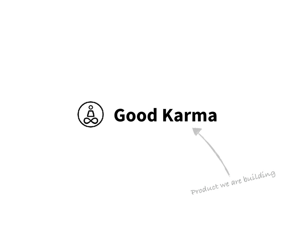 Good Karma Product we are building
