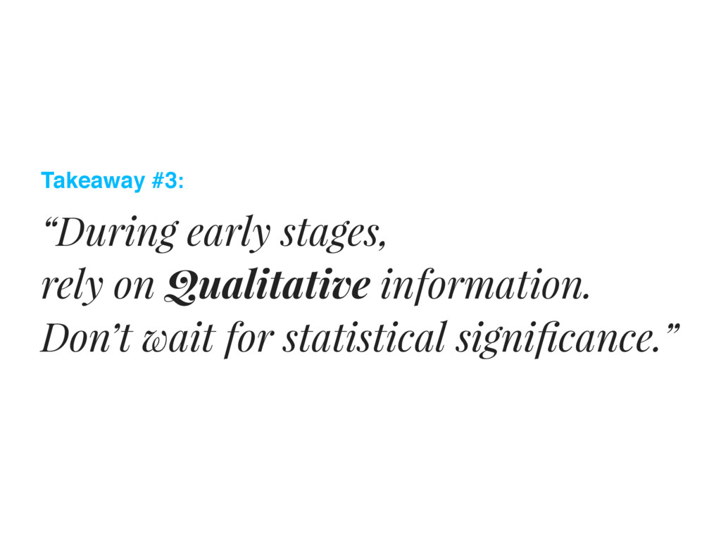 """Takeaway #3: """"During early stages, rely on Qual..."""