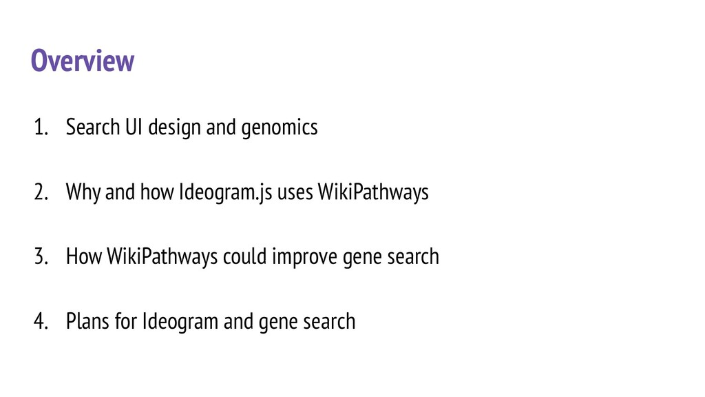 Overview 1. Search UI design and genomics 2. Wh...