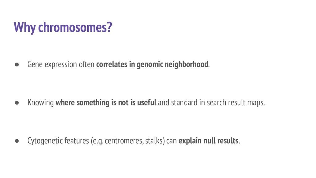 Why chromosomes? ● Gene expression often correl...