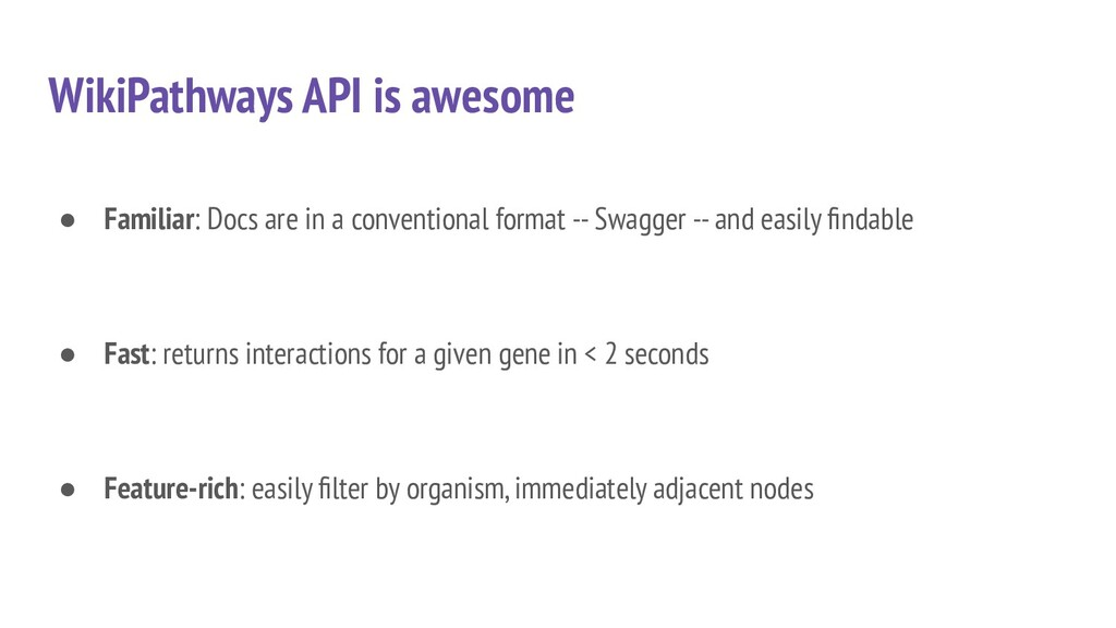 WikiPathways API is awesome ● Familiar: Docs ar...