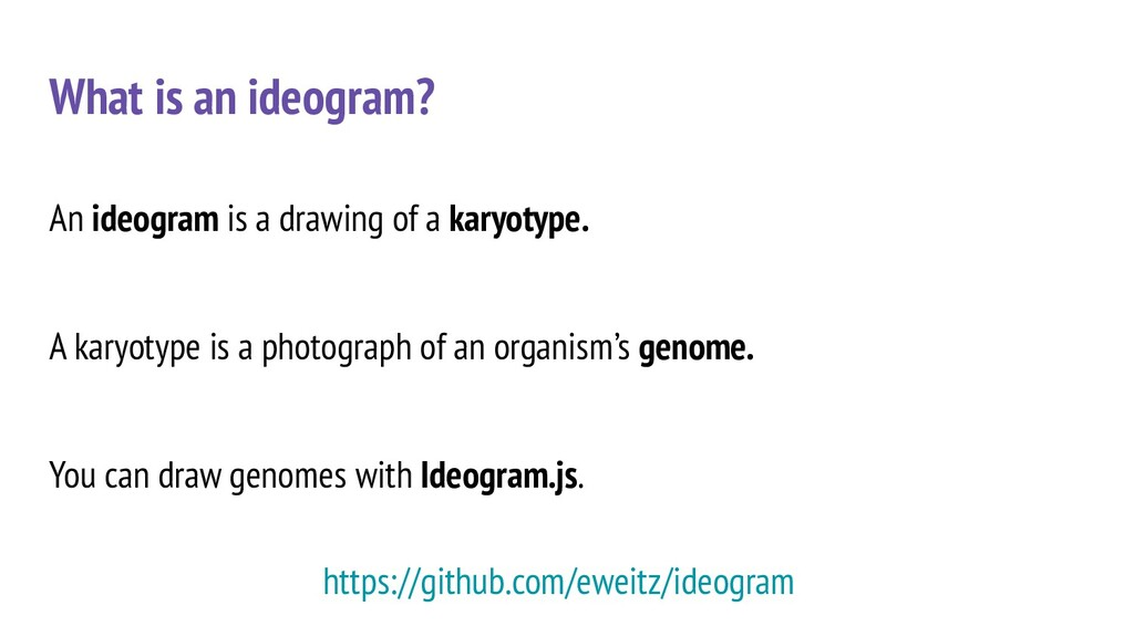 An ideogram is a drawing of a karyotype. A kary...