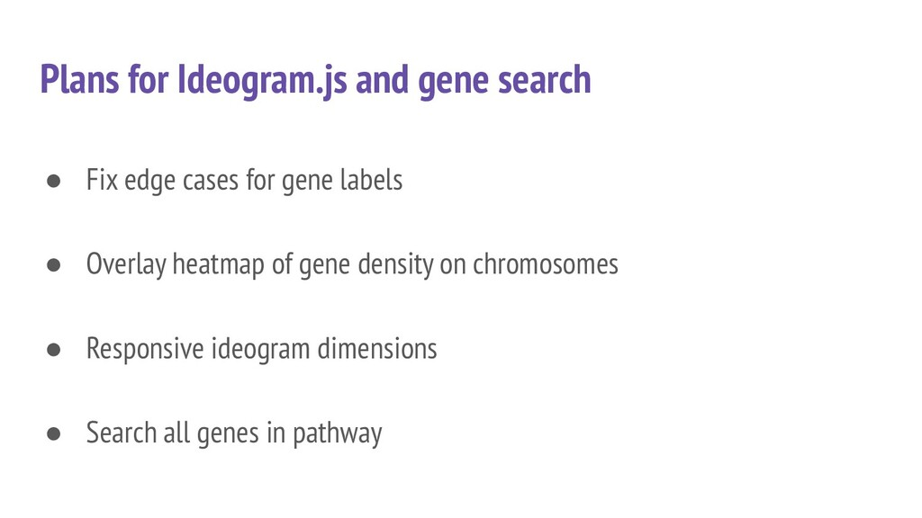 Plans for Ideogram.js and gene search ● Fix edg...