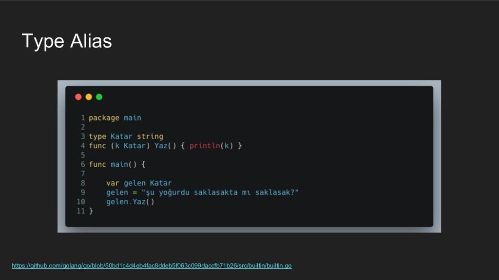 Type Alias https://github.com/golang/go/blob/50...