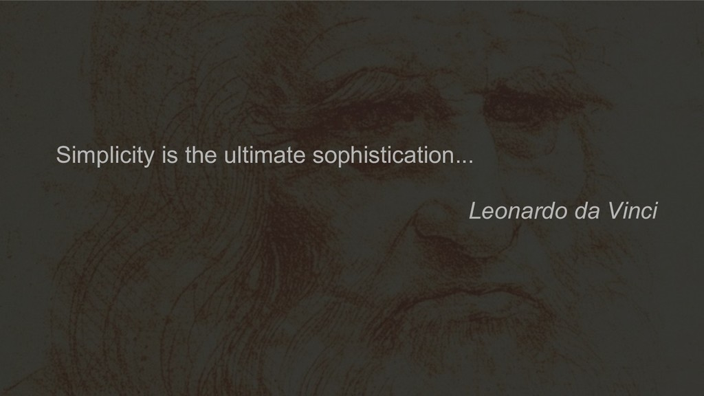 Simplicity is the ultimate sophistication... Le...