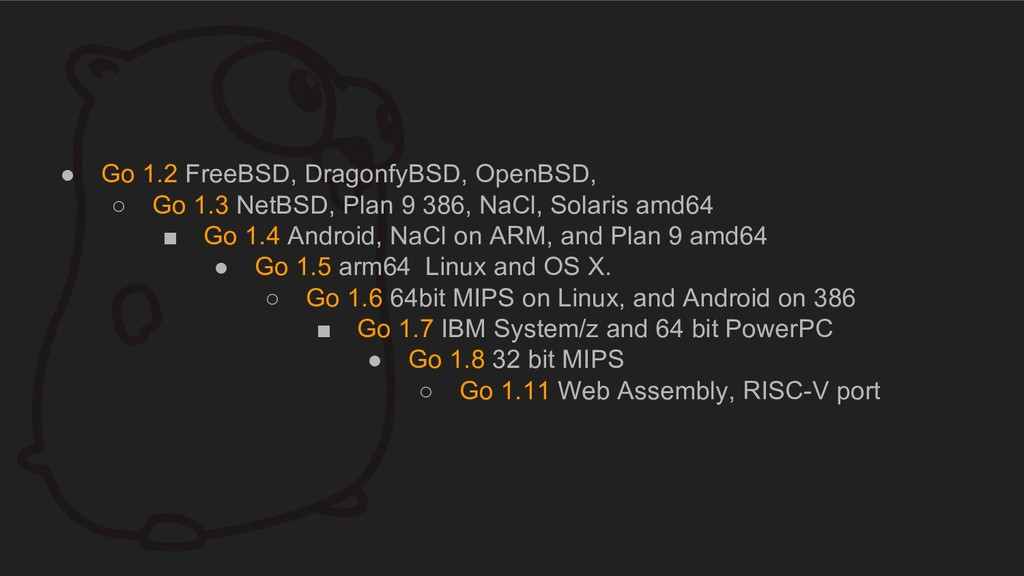 ● Go 1.2 FreeBSD, DragonfyBSD, OpenBSD, ○ Go 1....