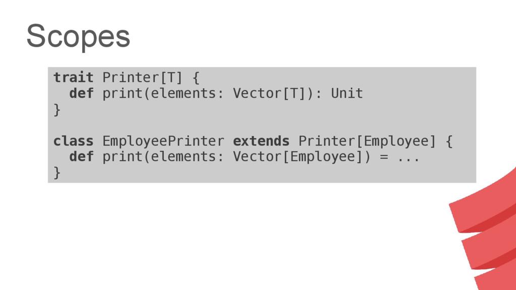 Scopes trait Printer[T] { def print(elements: V...