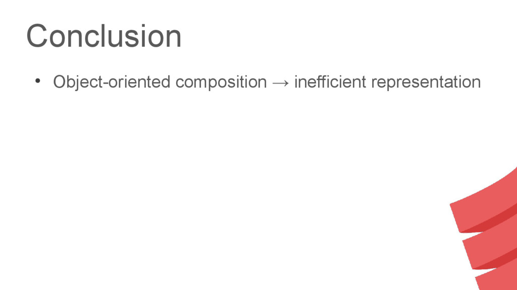 Conclusion ● Object-oriented composition → inef...