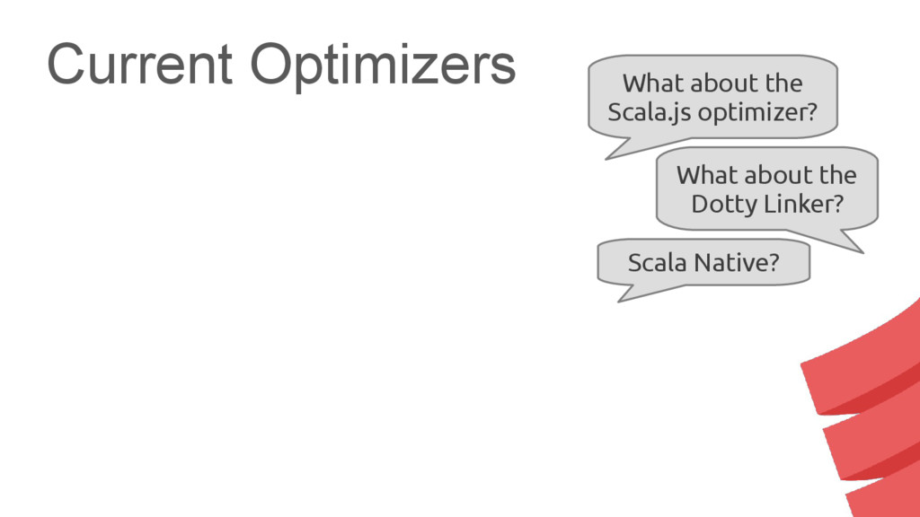 Current Optimizers What about the Scala.js opti...
