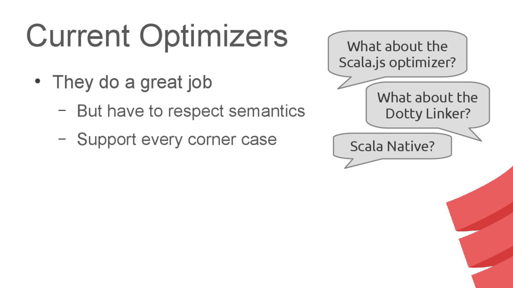 Current Optimizers ● They do a great job – But ...