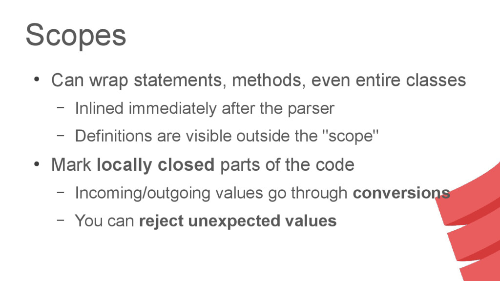 Scopes ● Can wrap statements, methods, even ent...