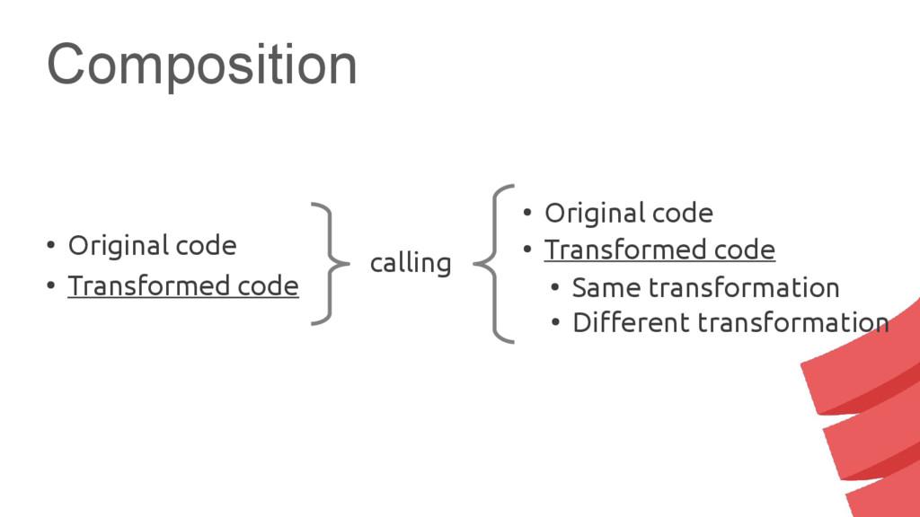 Composition calling ● Original code ● Transform...