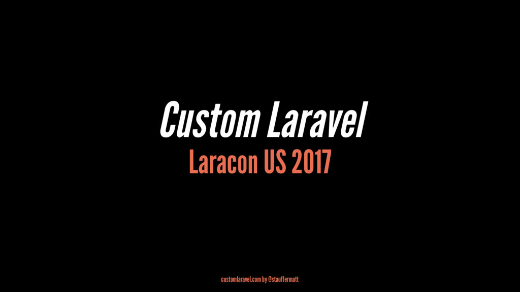Custom Laravel Laracon US 2017 customlaravel.co...