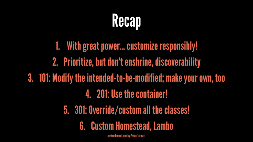 Recap 1. With great power... customize responsi...