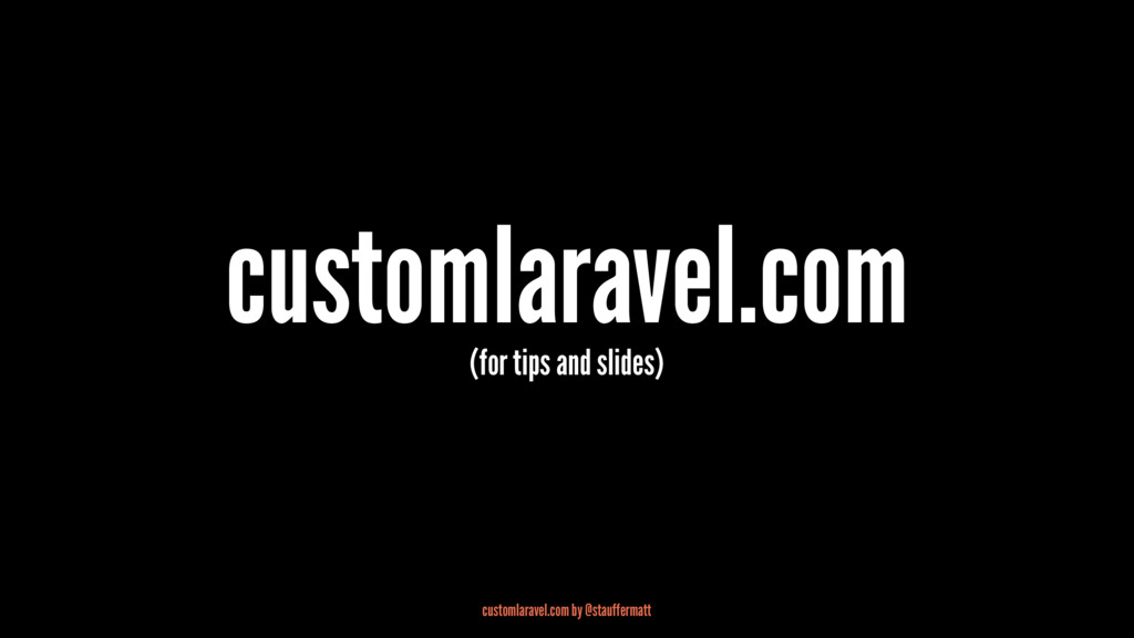 customlaravel.com (for tips and slides) customl...