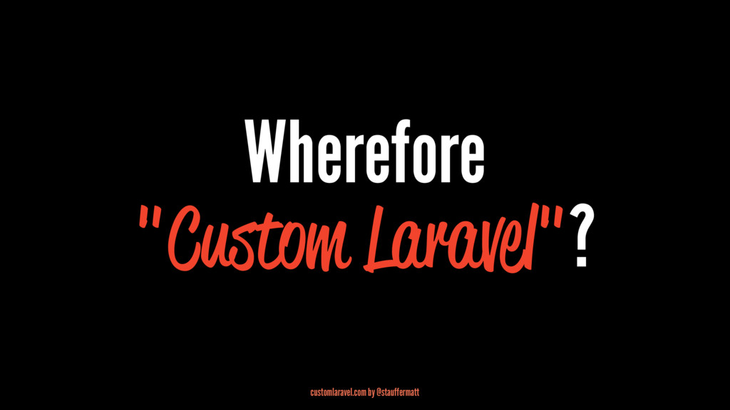 "Wherefore ""Custom Laravel""? customlaravel.com b..."